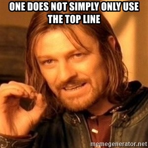 One Does Not Simply - One does not simply only use the top line