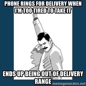 Freddy Mercury - Phone rings for delivery when I'm too tired to take it ends up being out of delivery range