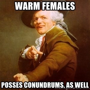 Joseph Ducreux - warm females posses conundrums, as well