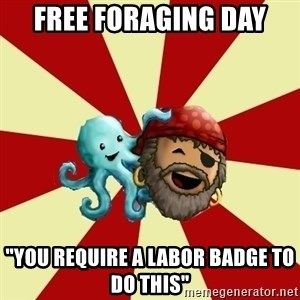 "Puzzle Pirate - free foraging day ""you require a labor badge to do this"""