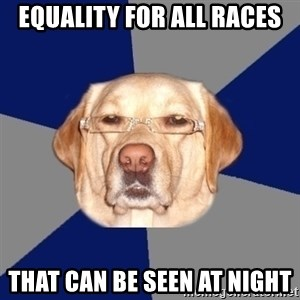 Racist Dog - equality for all races that can be seen at night
