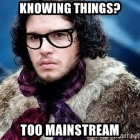 hipster jon snow - Knowing Things? Too mainstream