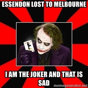 Typical Joker - ESSENDON LOST TO MELBOURNE I AM THE JOKER AND THAT IS SAD