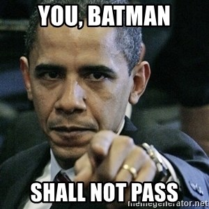 Pissed off Obama - you, batman shall not pass