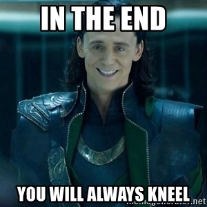 Tinichniy Loki - in the end you will always kneel