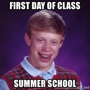 Bad Luck Brian - first day of class summer school