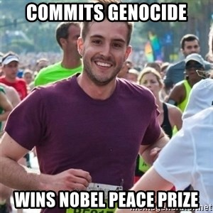 Incredibly photogenic guy - Commits genocide wins nobel peace prize