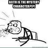 Cereal Guy Spit - beith is the mystery character?!?!