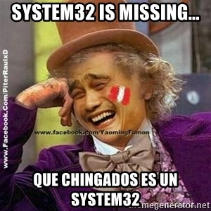 YaomingFumon - system32 is missing... Que chingados es un system32