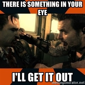 Black Ops II Advice  - There is something in your eye I'll get it out