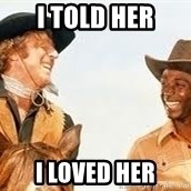 Blazing saddles - i told her i loved her