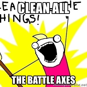 clean all the things - clean all the battle axes