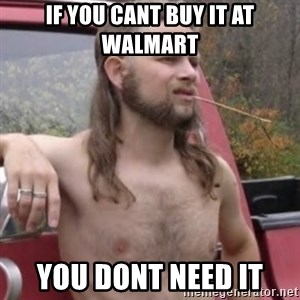 Stereotypical Redneck - If you cant buy it at walmart you dont need it