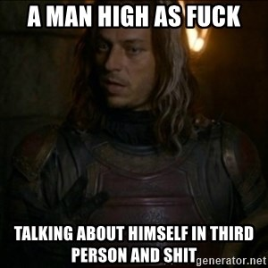 Jaqen H'ghar Meme - A MAN HIGH AS FUCK talking about himself in third person and shit