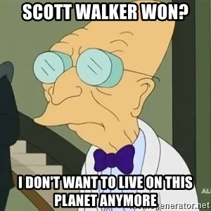 dr farnsworth - scott walker won? i don't want to live on this planet anymore