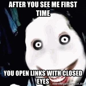 go to sleep - after you see me first time you open links with closed eyes