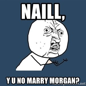 Instagram - Naill, Y u no marry morgan?