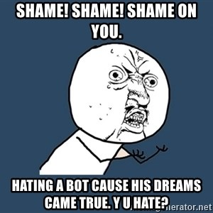 Instagram - ShamE! Shame! Shame on you.  HatIng a bot cause his dreams came true. Y u hate?