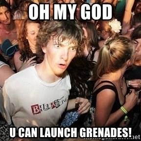 Clarity Clarence - oh my god u can launch grenades!