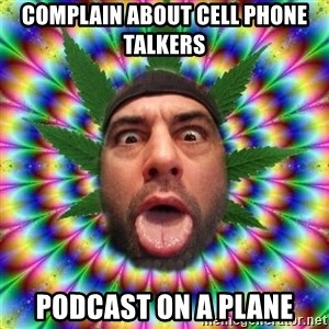 Joe Rogan - Complain about cell phone talkers podcast on a plane