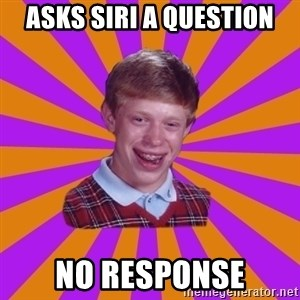 Unlucky Brian Strikes Again - Asks siri a question No response