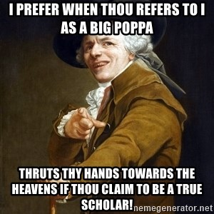 Joseph Ducreaux - I prefer when thou refers to i as a big poppa thruts thy hands towards the heavens if thou claim to be a true scholar!