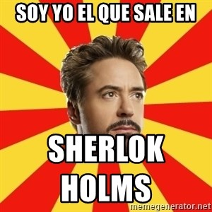 Leave it to Iron Man - soy yo el que sale en sherlok holms