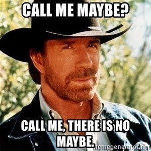 Brutal Chuck Norris - Call me maybe? call me, there is no maybe.