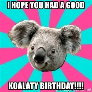 Koala Roleador - i hope you had a good koalaty birthday!!!!