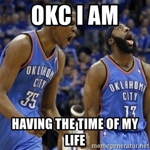 Kd & James Harden - Okc I am  Having the time of my life