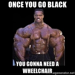 Giga Nigga - Once you go black You Gonna need a wheelchair