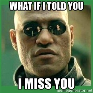 Matrix Morpheus - What if i told you I miss you