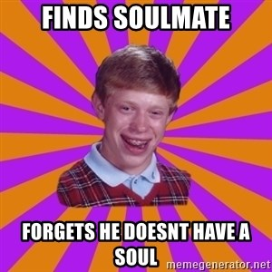 Unlucky Brian Strikes Again - FINDS SOULMATE FORGETS HE DOESNT HAVE A SOUL