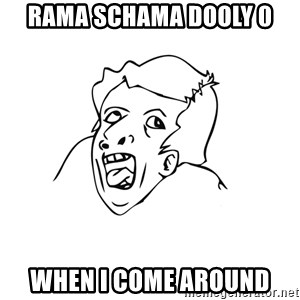genius rage meme - Rama Schama Dooly 0 when i come around