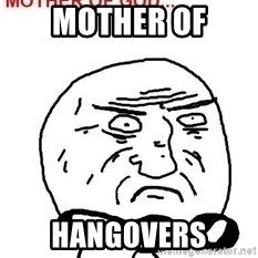 Mother Of God - mother of hangovers