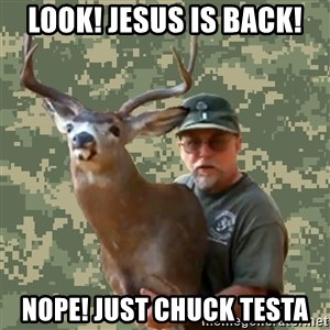Chuck Testa Nope - look! jesus is back! nope! just chuck testa