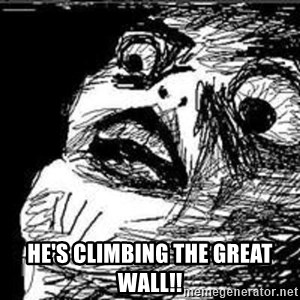 Omg Rage Guy - HE'S CLIMBING THE GREAT WALL!!