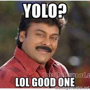Typical Indian guy - yolo? lol good one