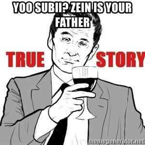 true story - yoo subii? zein is your father