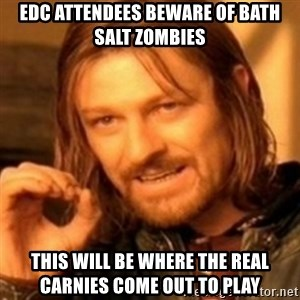 ODN - EDC attendees beware of Bath Salt Zombies This will be where the real Carnies come out to play