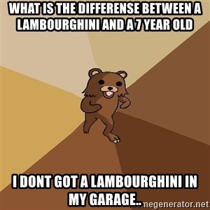 Pedo Bear From Beyond - What is the differense between a lambourghini and a 7 year old i dont got a lambourghini in my garage..