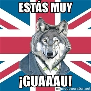 Sir Courage Wolf Esquire - Estás muy ¡guaaau!