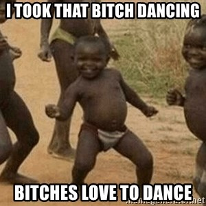 Success African Kid - I took that Bitch Dancing Bitches Love to Dance