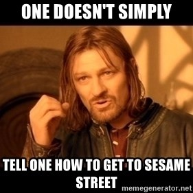 Lord Of The Rings Boromir One Does Not Simply Mordor - ONE dOESN'T sIMPLY tELL oNE hOW TO gET TO sESAME sTREET