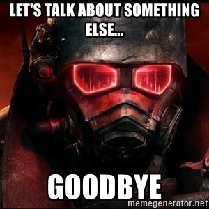 Fallout  - let's talk about something else... goodbye