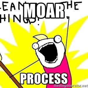 clean all the things - MOAR PROCESS