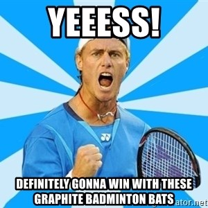 Tennisist1 - YEEESS! DEFINITELY GONNA WIN WITH THESE GRAPHITE BADMINTON BATS