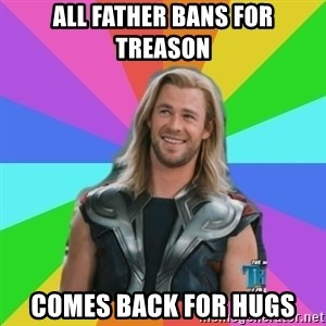 Overly Accepting Thor - All father bans for treason comes back for hugs