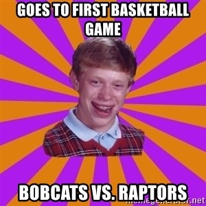 Unlucky Brian Strikes Again - Goes to first basketball game Bobcats Vs. Raptors