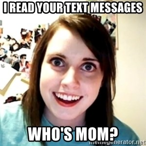 obsessed girlfriend - I read your text messages Who's mom?